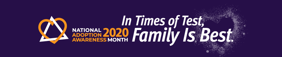 National Adoption Awareness Month 2020 In Times of Test, Family is Best banner graphic
