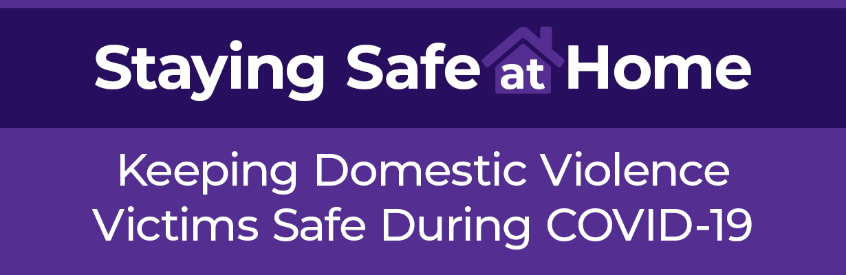 Domestic and Sexual Violence Services Staying Safe at Home During COVID-19, Keeping Domestic Violence Victims Safe During COVID-19 graphic banner