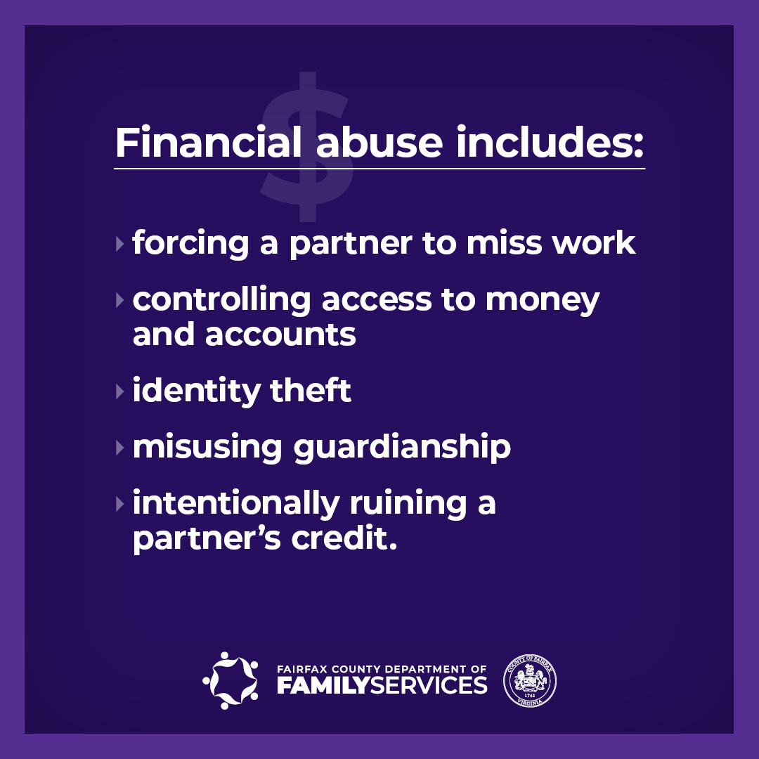 Domestic Violence Awareness Month graphic Financial abuse includes: forcing a partner to miss work; controlling access to money and accounts; identity theft; misusing guardianship; intentionally ruining a partner's credit.