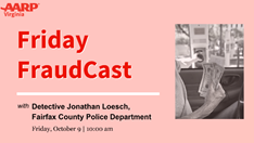 AARP Insights Friday FraudCast with Detective Jonathan Loesch, Fairfax County Police Department - Friday, Oct. 9, 2020 at 10 a.m.