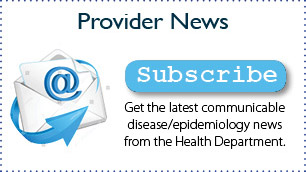 Provider News - Get the latest communicable disease/epidemiology news from the Health Department