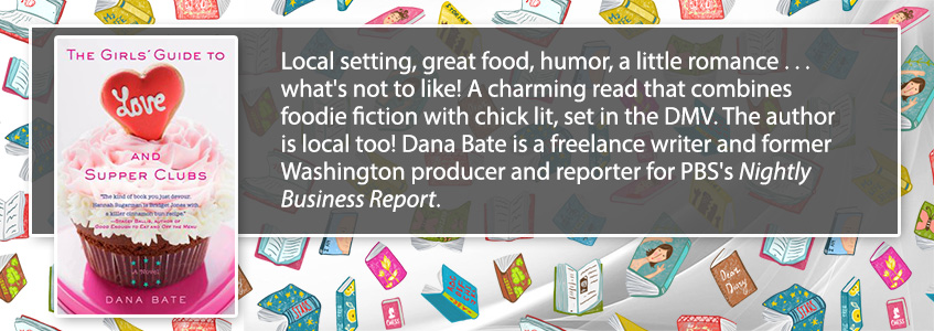 ​Local setting, great food, humor, a little romance ... what's not to like!  A charming read that combines foodie fiction with chick lit, set in the DMV.  The author is local too!  Dana Bate is a freelance writer and former Washington producer and reporter for PBS's Nightly Business Report.
