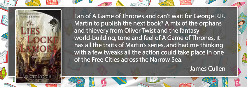 Are you a fan of A Game of Thrones and can't wait for George R.R. Martin to publish the next book?  In the past, I've described The Lies of Locke Lamora as a mix of the orphans and thievery from Oliver Twist and the fantasy world-building, tone and feel of A Game of Thrones. It has all the traits of Martin's series, and it had me thinking with a few tweaks it would be possible that all the action was taking place in one of the Free Cities across the Narrow Sea from Westeros.
