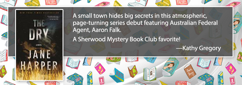 A small town hides big secrets in this atmospheric, page-turning series debut featuring Australian Federal Agent, Aaron Falk.  A Sherwood Mystery Book Club favorite!