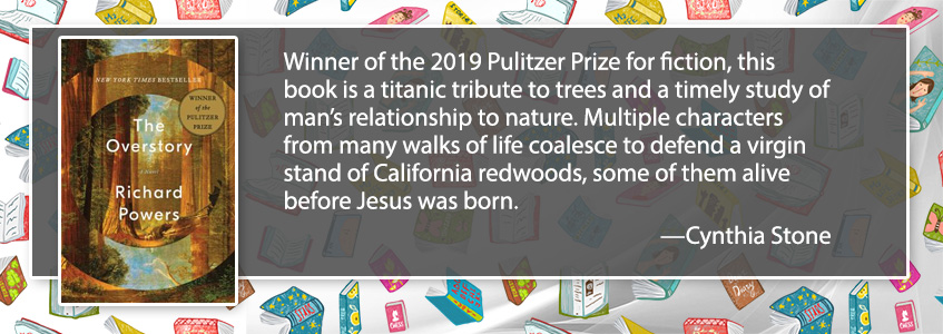 ​Winner of the 2019 Pulitzer Prize for fiction, this book is a titanic tribute to trees and a timely study of man's relationship to nature.  Multiple characters from many walks of life coalesce to defend a virgin stand of California redwoods, some of them alive before Jesus was born.​