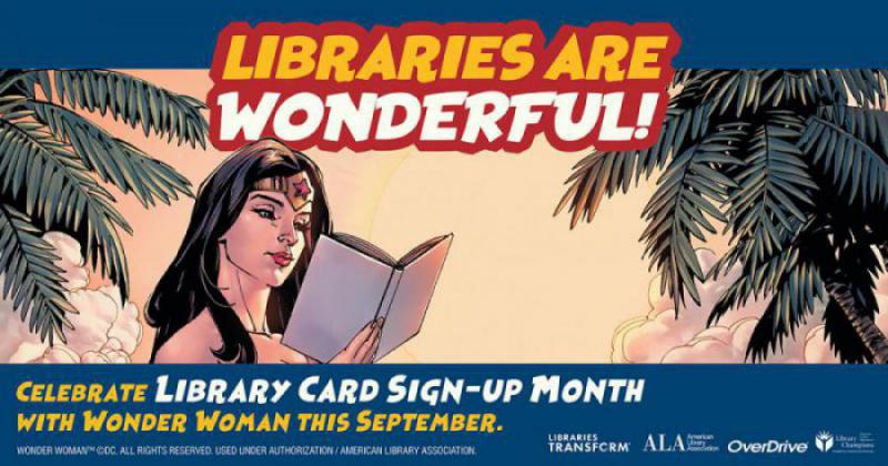 "Comic book-style illustration of Wonder Woman reading a book among palm trees with text: ""Libraries are wonderful! Celebrate Libarary Card Sign-Up Month with Wonder Woman this September"" and Libraries Transform, ALA, OverDrive logos"