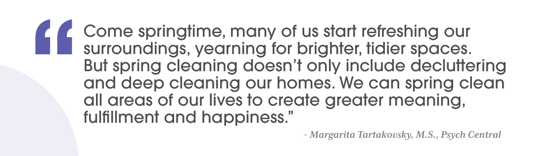 quote about spring cleaning by Margarita Tartakovsky, M. S., Psych Central