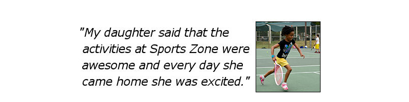 My daughter said that the activities at Sports Zone were awesome and every day she came home she was excited.