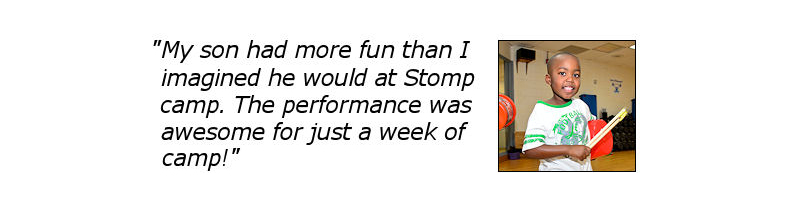 My son had more fun than I imagined he would at Stomp Camp! The performance was awesome for just a week of camp!